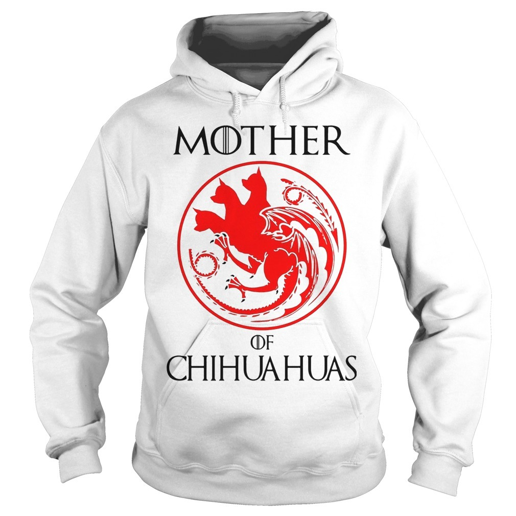 Game Of Thrones Mother Of Chihuahuas Hoodie