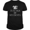 Game Of Thrones Teacher Of Students Shirt