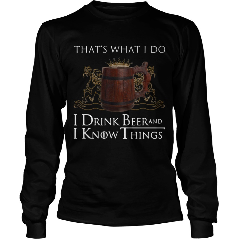 Game Of Thrones That's What I Do I Drink Beer And I Know Things Long Sleeve Tee