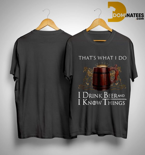 Game Of Thrones That's What I Do I Drink Beer And I Know Things Shirt