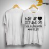 Hair Up Scrubs On Time To Play Cards #nurselife Shirt