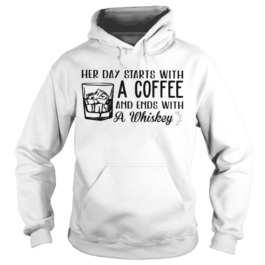 Her Day Starts With A Coffee And Ends With A Whiskey Hoodie