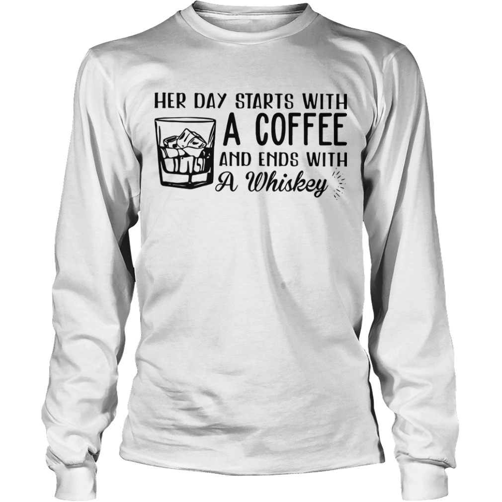 Her Day Starts With A Coffee And Ends With A Whiskey Long Sleeve Tee