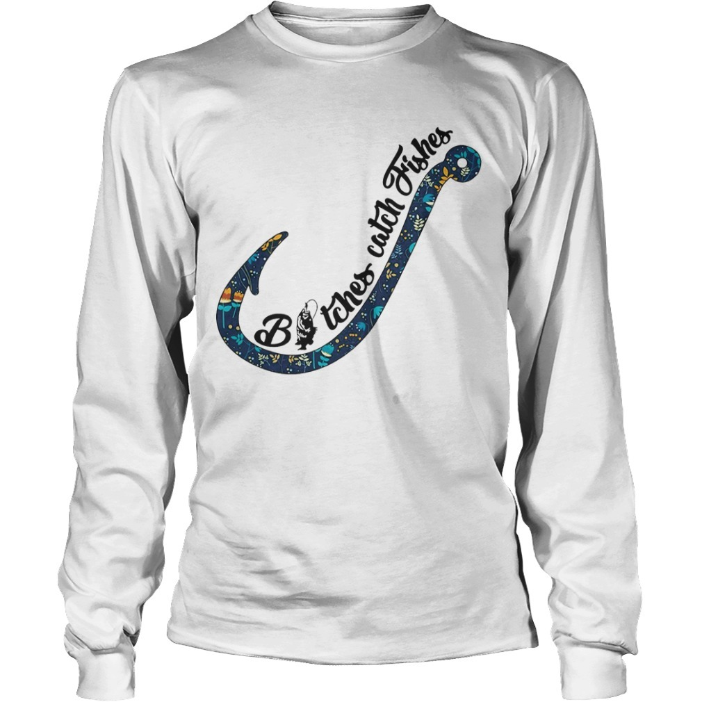 Hook Bitches Catch Fishes Long Sleeve Tee