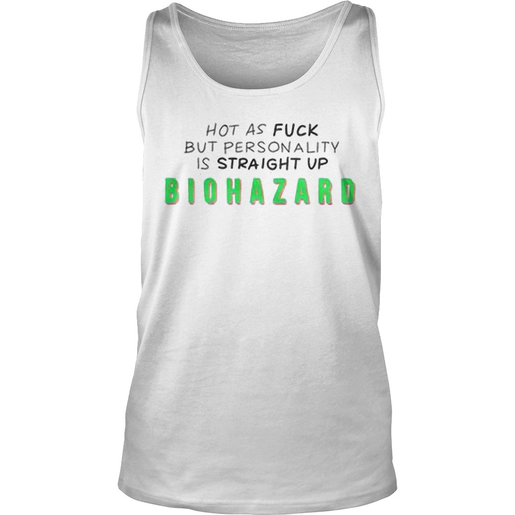 Hot As Fuck But Personality Is Straight Up Biohazard Tank Top