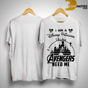 I Am A Disney Princess Unless Avengers Need Me Shirt