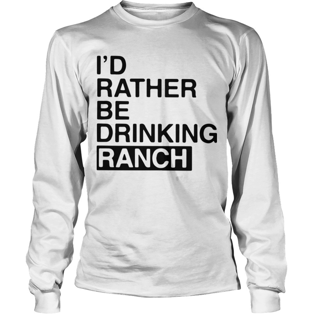 I'd Rather Be Drinking Ranch Long Sleeve Tee