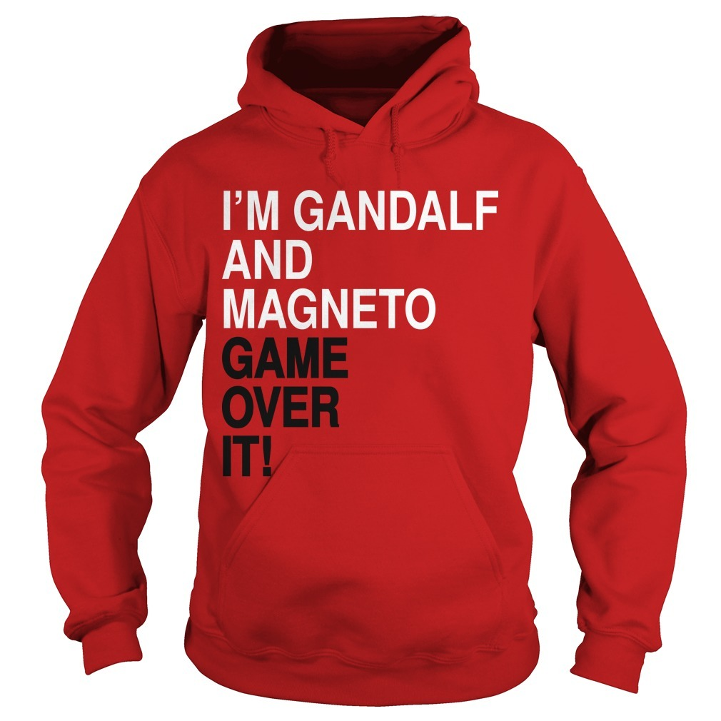 I'm Gandalf And Magneto Get Over It Hoodie