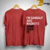 I'm Gandalf And Magneto Get Over It Shirt