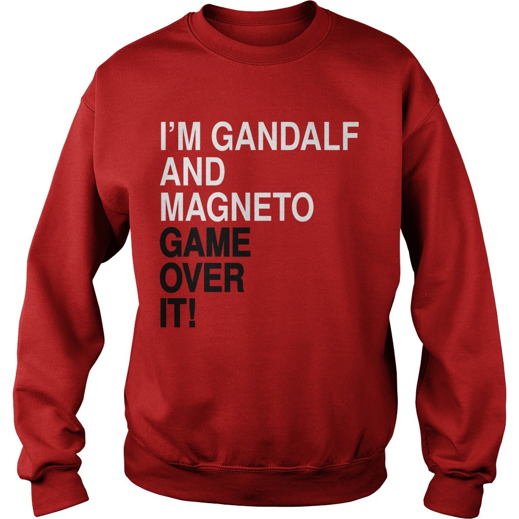I'm Gandalf And Magneto Get Over It Sweater
