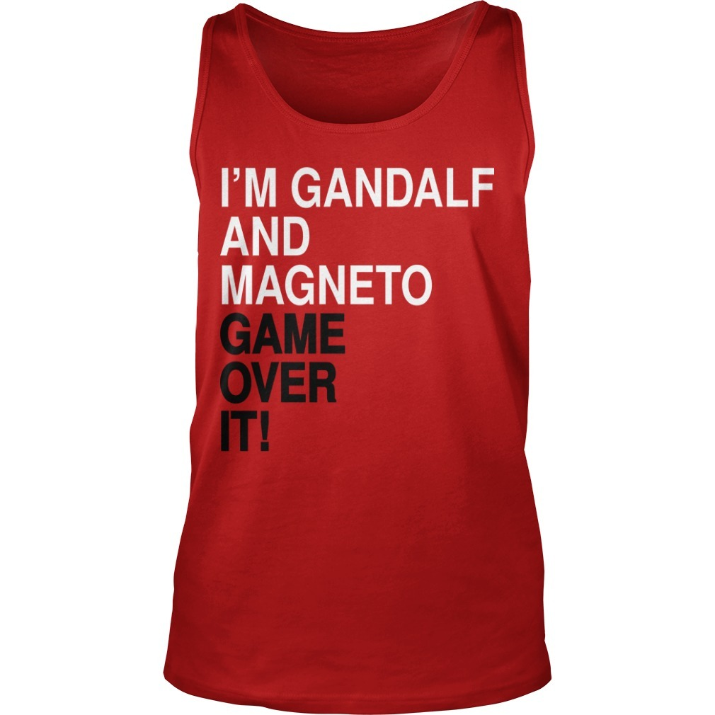 I'm Gandalf And Magneto Get Over It Tank Top