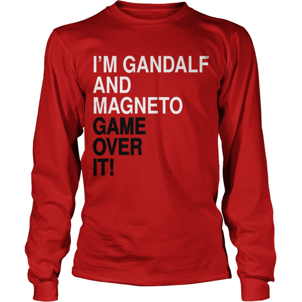 I'm Gandalf And Magneto Get Over It long Sleeve Tee
