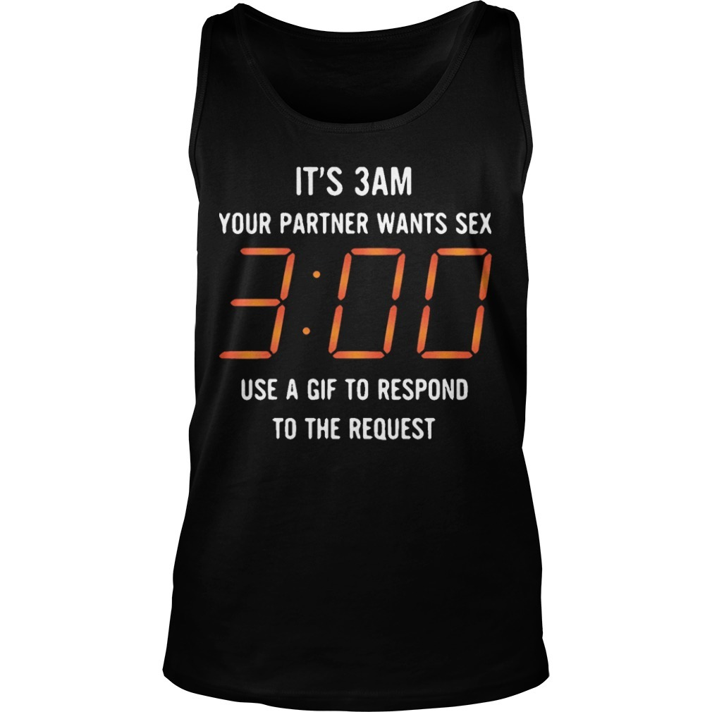 It's 3 Am Your Partner Wants Sex Use A Gif To Respond To The Request Tank Top