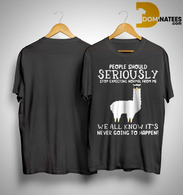 Llama People Should Seriously Stop Expecting Normal From Me Shirt
