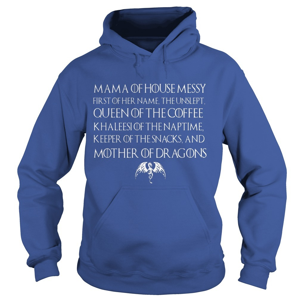 Mama Of House Messy Queen Of The Coffee Mother Of Dragons Hoodie