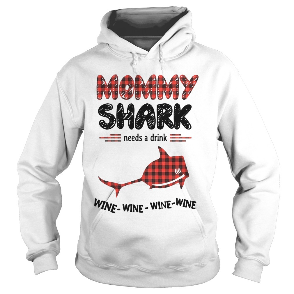 Mommy Shark Needs A Drink Wine Wine Wine Wine Hoodie