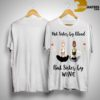 Not Sister By Blood But Sister By Wine Shirt