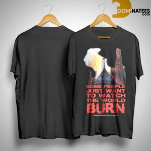 Notre Dame Paris Some People Just Watch To Watch The World Burn Shirt