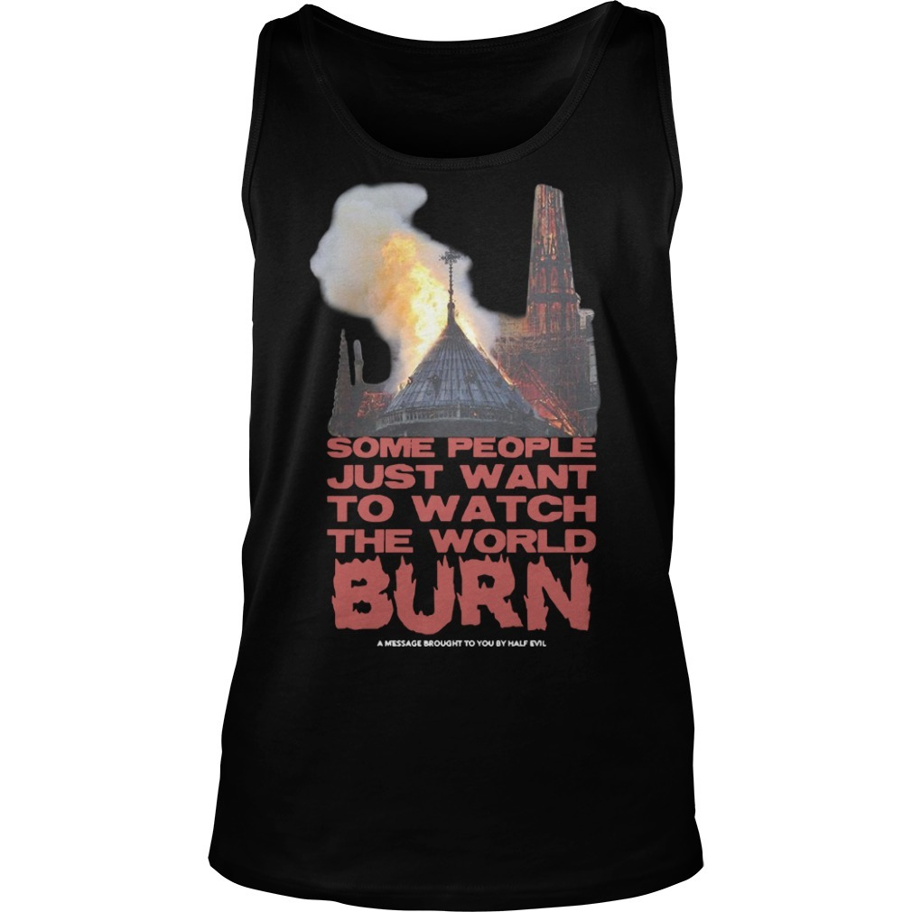 Notre Dame Paris Some People Just Watch To Watch The World Burn Tank Top