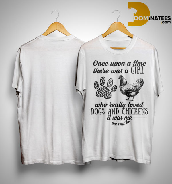Once Upon A Time There Was A Girl Who Really Loved Dogs And Chickens Shirt