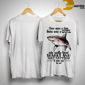 Once Upon A Time There Was A Girl Who Really Loved Sharks And Had Tattoos Shirt