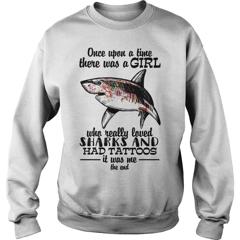 Once Upon A Time There Was A Girl Who Really Loved Sharks And Had Tattoos Sweater