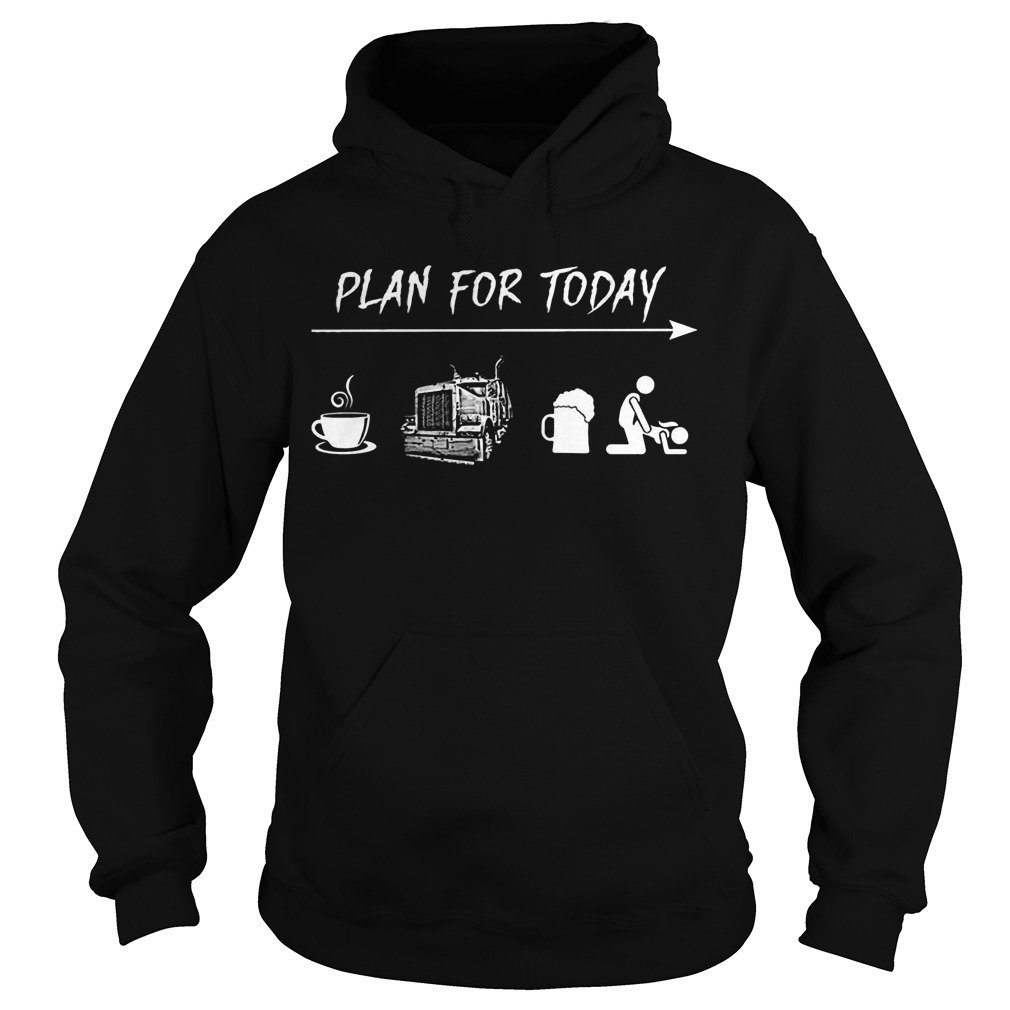 Plan For Today Coffee Truck Beer And Sex Hoodie
