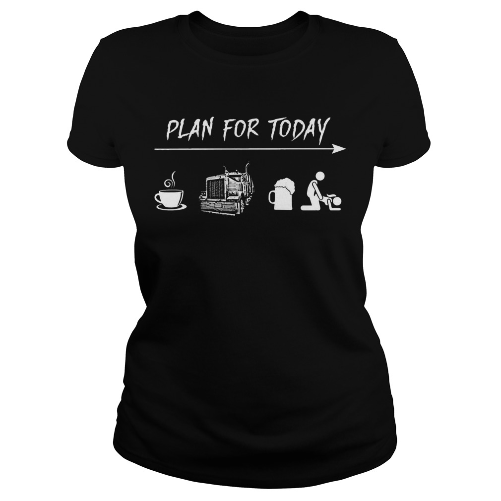 Plan For Today Coffee Truck Beer And Sex Ladies Shirt
