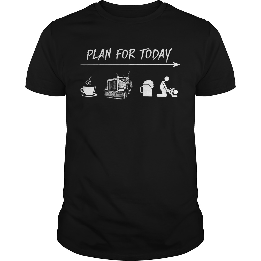 Plan For Today Coffee Truck Beer And Sex Shirt