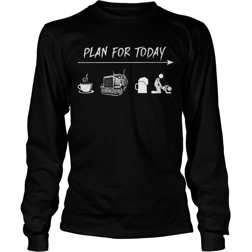 Plan For Today Coffee Truck Beer And Sex long Sleeve Tee