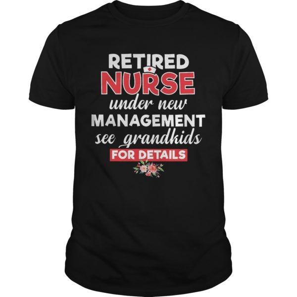 Retired Nurse Under New Management See Grandkis For Details Shirt