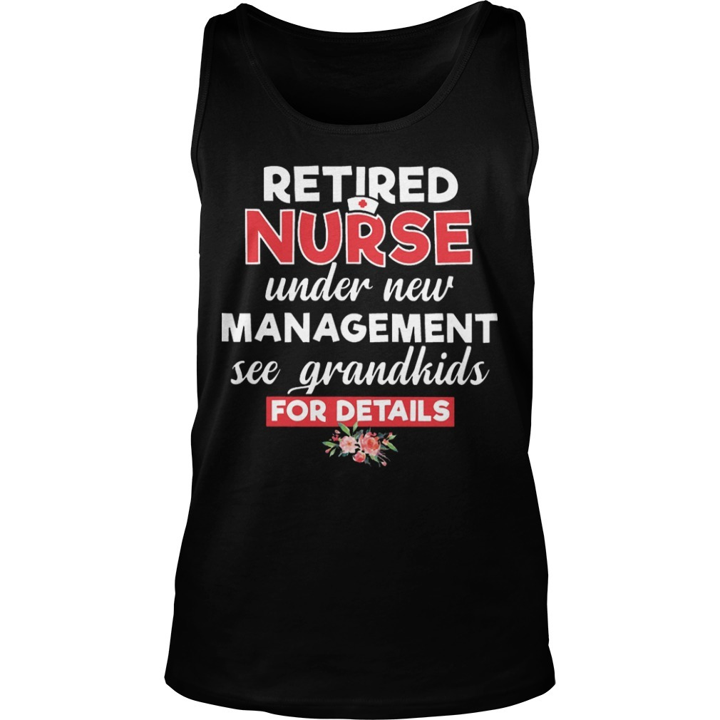 Retired Nurse Under New Management See Grandkis For Details Tank Top