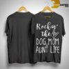 Rockin The Dog Mom And Aunt Life Shirt