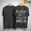 Rockin The Dog Mom And Nurse Life Shirt