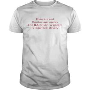 Roses Are Red Doritos Are Savory The US Prison System Is Legalized Slavery Shirt