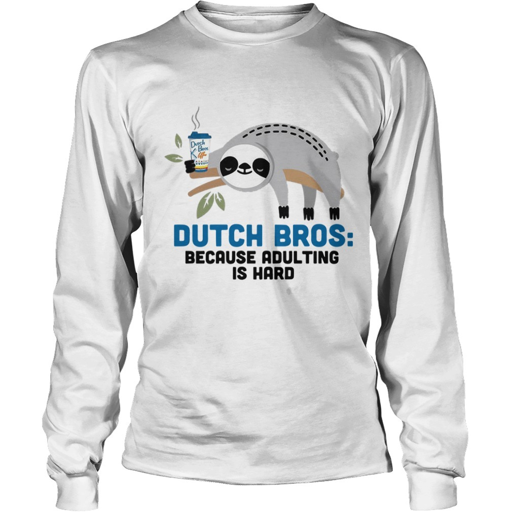 Sloth Dutch Bros Because Adulting Is Hard Long Sleeve Tee