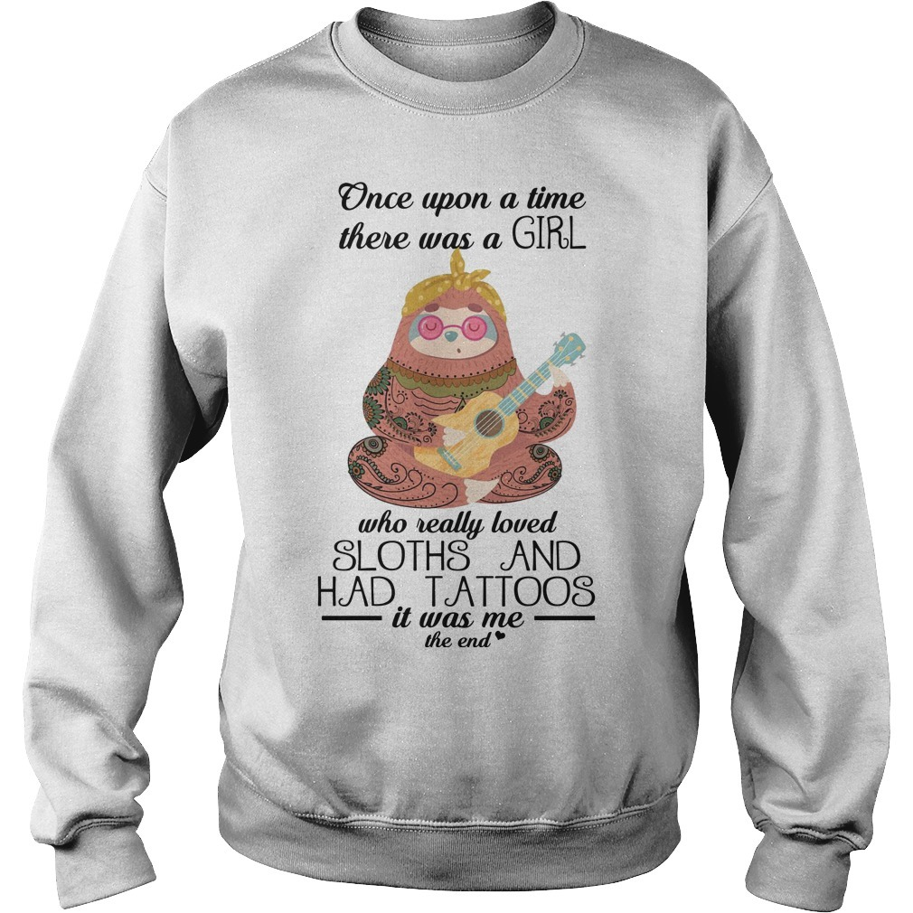 Sloth Once Upon A Time There Was A Girl Who Really Loves Sloths And Had Tattoos Sweater