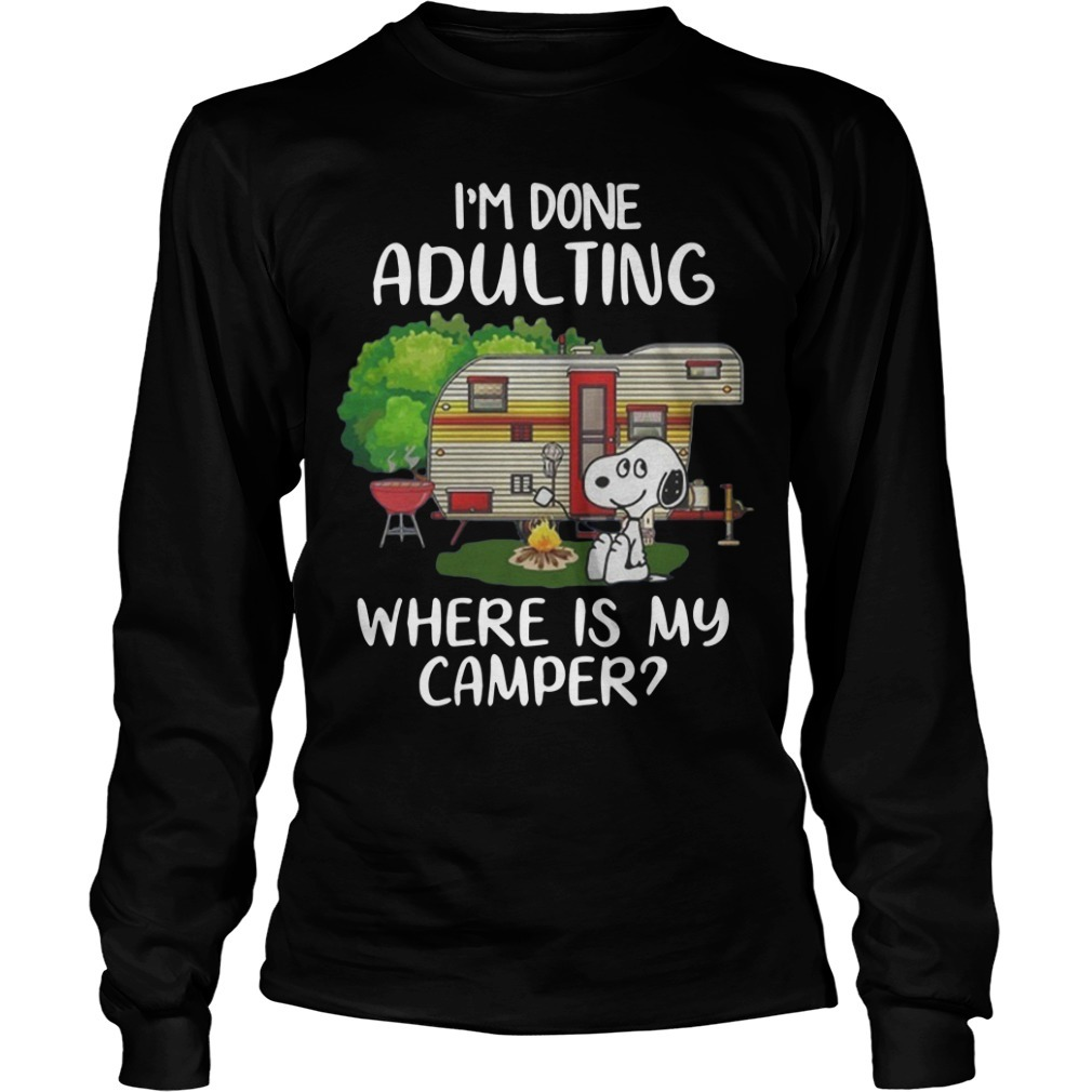 Snoopy I'm Done Adulting Where Is My Camper Long Sleeve Tee