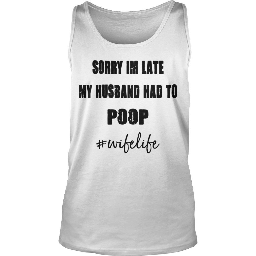Sorry Im Late My Husband Had To Poop #wifelife Tank Top