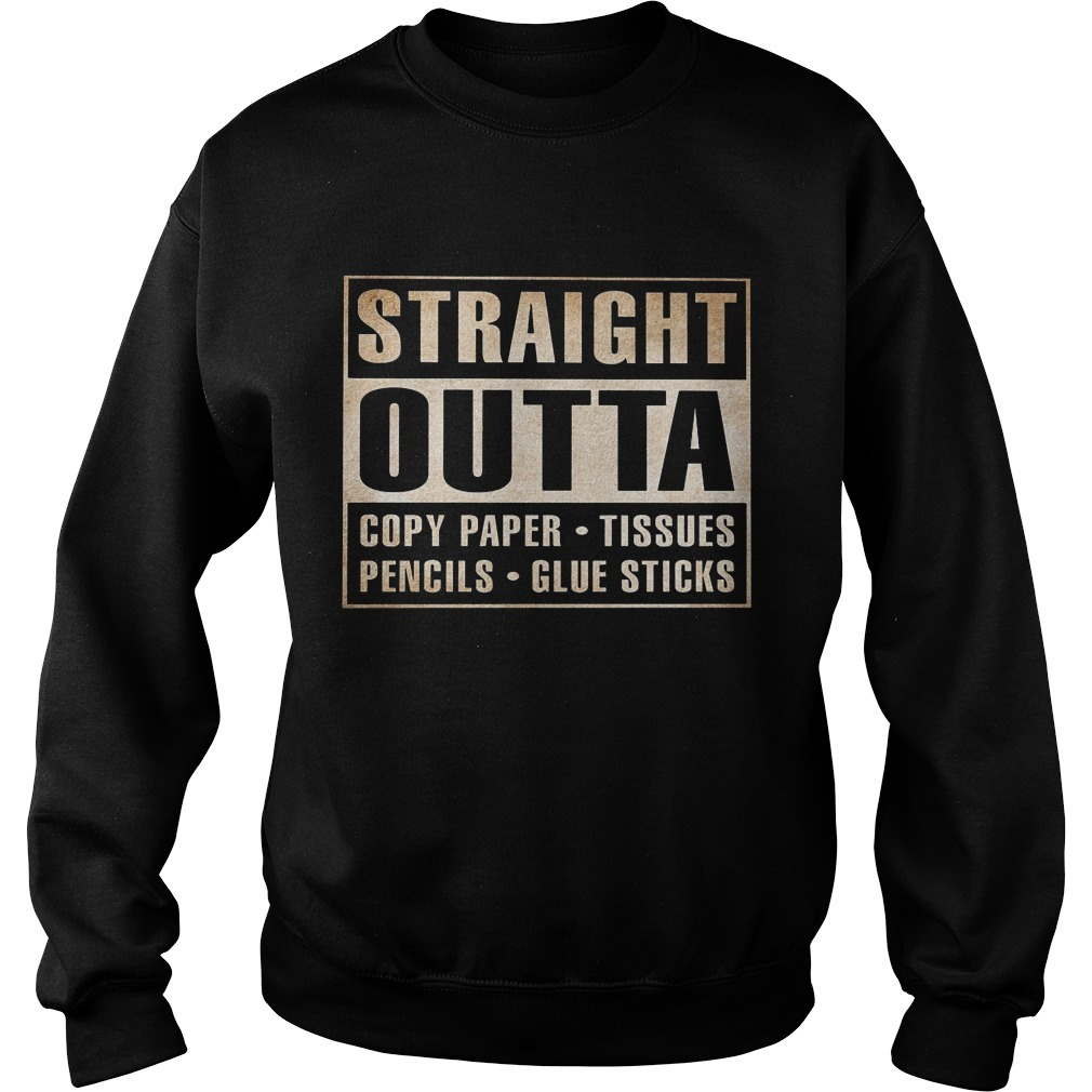 Straight Outta Copy Paper Tissues Pencils Glue Sticks Sweater