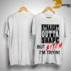 Straight Outta Shape But Bitch I'm Tryin ShirtStraight Outta Shape But Bitch I'm Tryin Shirt