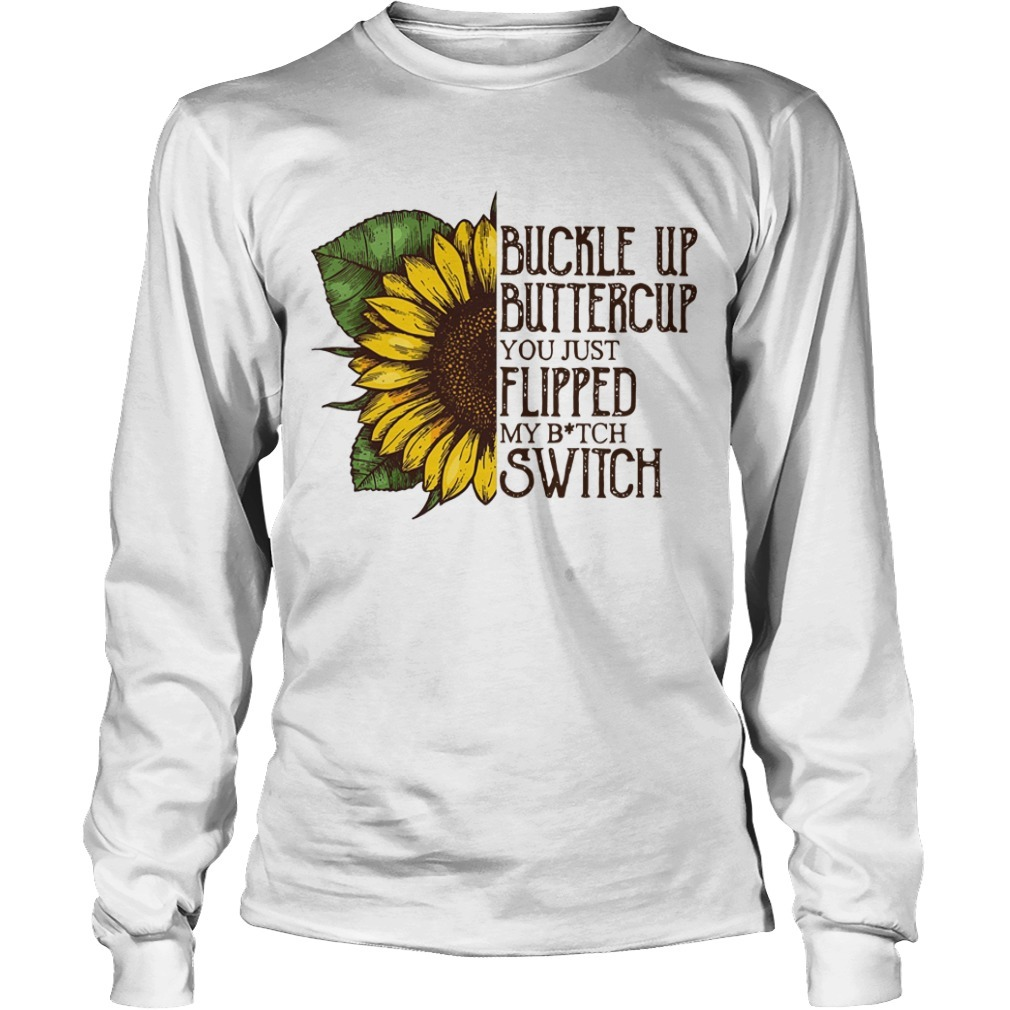Sunflower Buckle Up Buttercup You Just Flipped My Bitch Switch Long Sleeve Tee