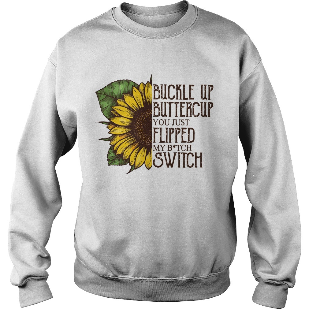 Sunflower Buckle Up Buttercup You Just Flipped My Bitch Switch Sweater