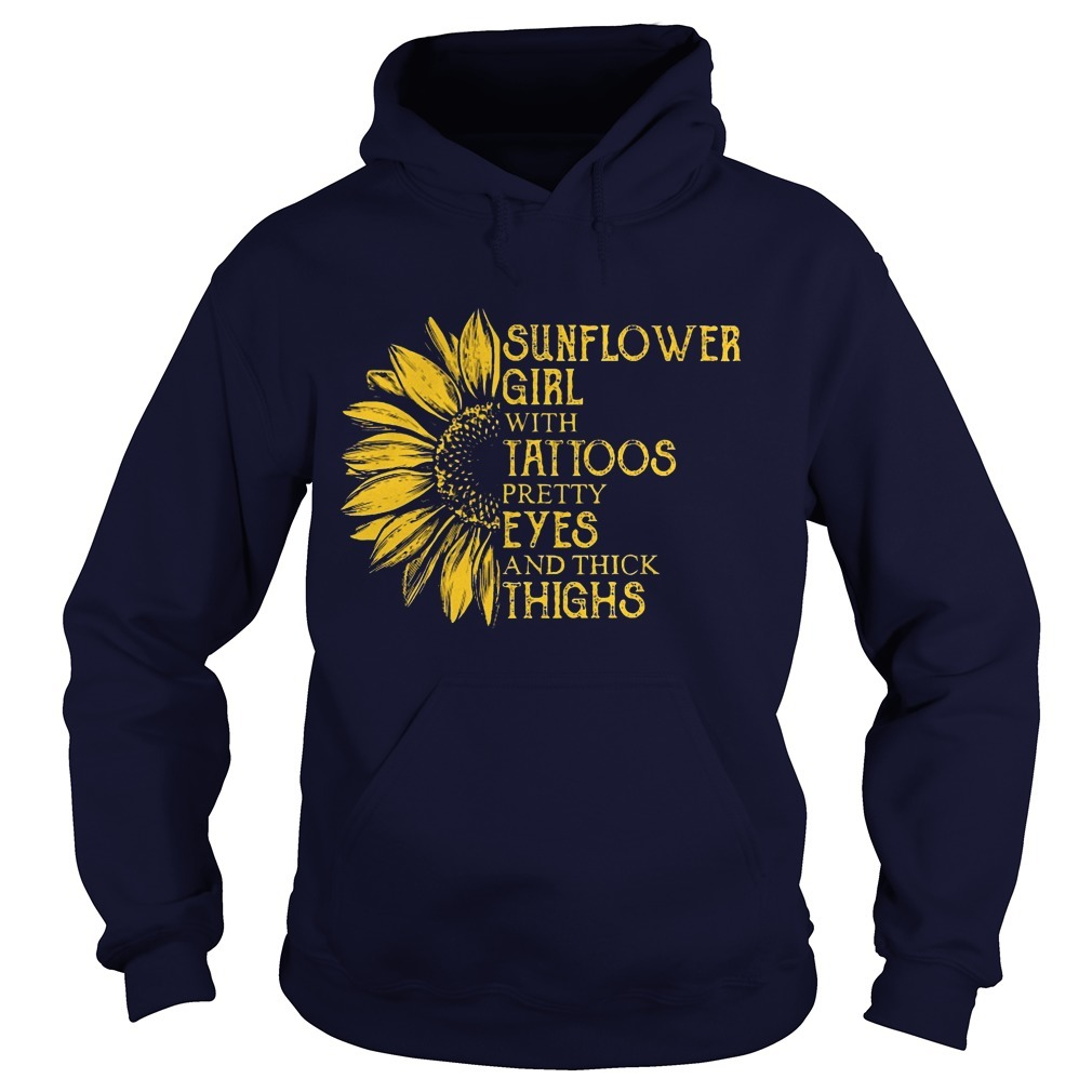 Sunflower Girl With Tattoos Pretty Eyes And Thick Thighs Hoodie