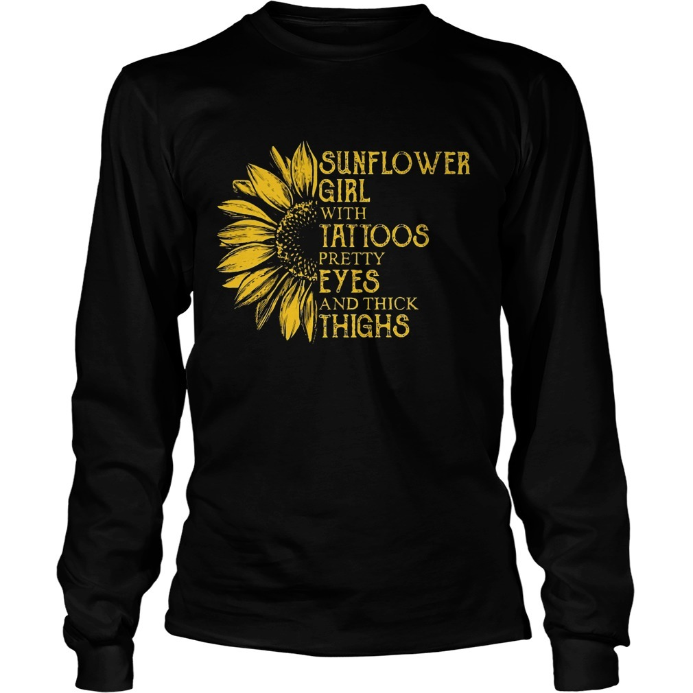 Sunflower Girl With Tattoos Pretty Eyes And Thick Thighs Long Sleeve Tee