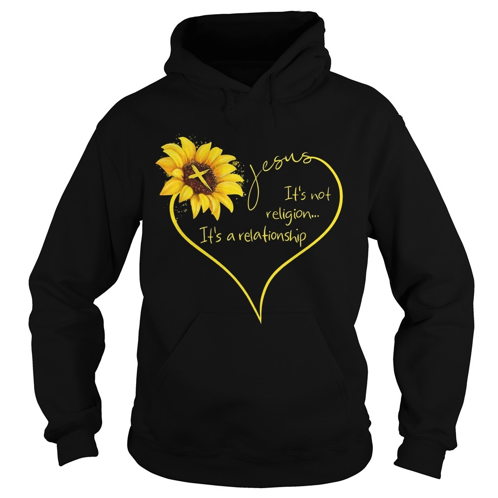 Sunflower Jesus It's Not Religion It's A Relationship Hoodie