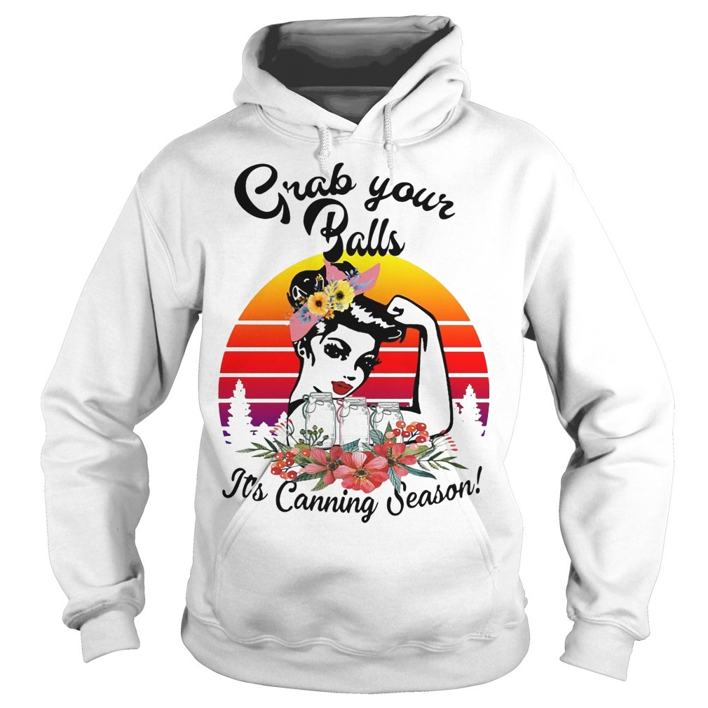 Sunset Strong Woman Grab Your Balls It's Canning Season Hoodie