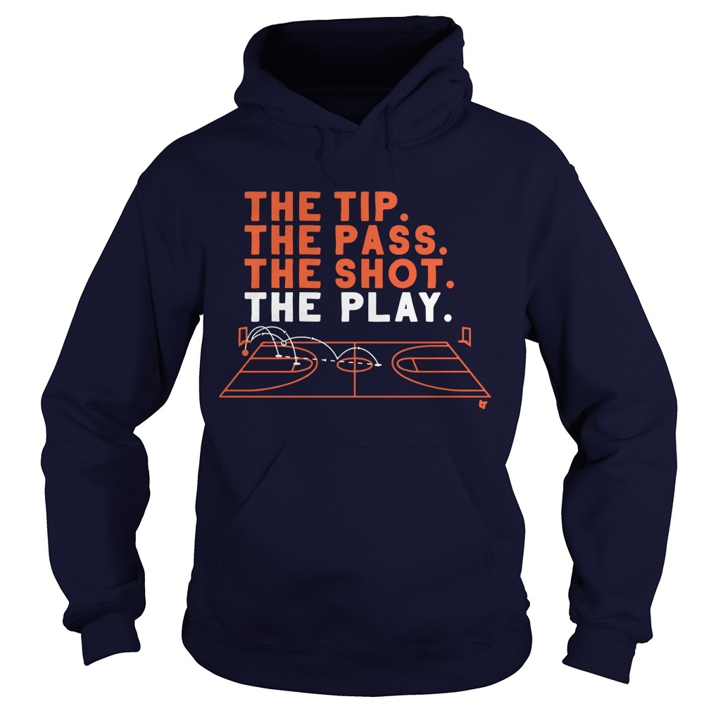 The Tip The Pass The Shot The Play Hoodie