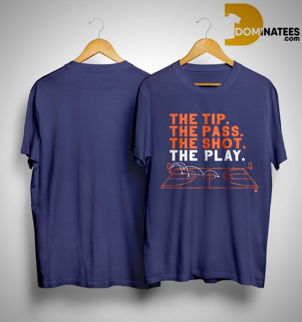 The Tip The Pass The Shot The Play Shirt