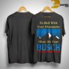 To Hell With Your Mountains Show Me Your Busch Shirt